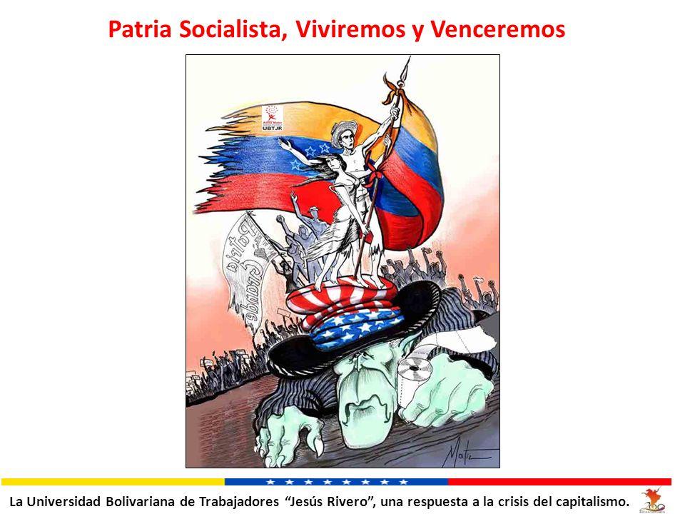 Patria Socialista, Viviremos y Venceremos La Universidad Bolivariana de Trabajadores Jesús Rivero, una respuesta a la crisis del capitalismo.