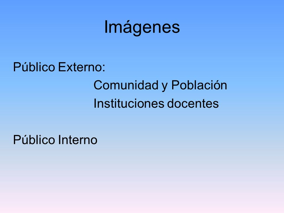 Imágenes Público Externo: Comunidad y Población Instituciones docentes Público Interno