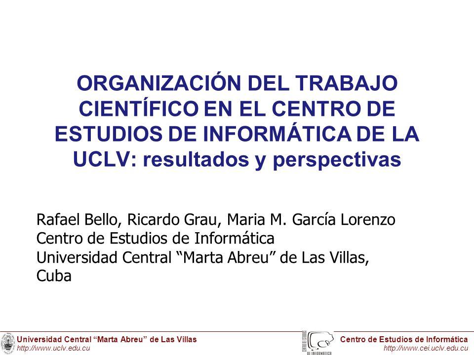 Universidad Central Marta Abreu de Las Villas http://www.uclv.edu.cu Centro de Estudios de Informática http://www.cei.uclv.edu.cu PRINCIPALES PREMIOS NACIONALES CIENTÍFICOS PREMIOS ACADEMIA DE CIENCIAS DE CUBA 1.PREMIO NACIONAL DE LA ACADEMIA DE CIENCIAS DE CUBA del año 2004 al resultado Modelos y Programas para la Solución de Problemas usando Razonamiento Basado en Casos.