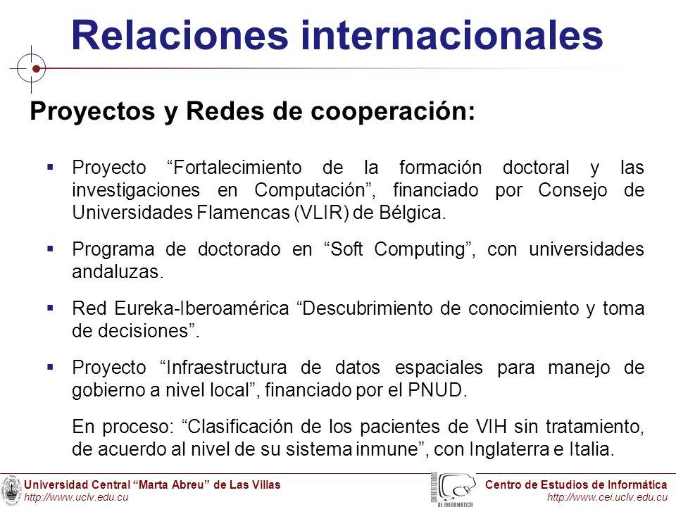 Universidad Central Marta Abreu de Las Villas http://www.uclv.edu.cu Centro de Estudios de Informática http://www.cei.uclv.edu.cu Relaciones internaci