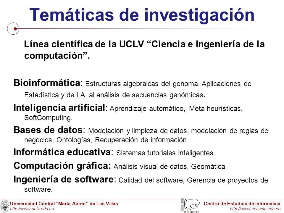 Universidad Central Marta Abreu de Las Villas http://www.uclv.edu.cu Centro de Estudios de Informática http://www.cei.uclv.edu.cu Temáticas de investi