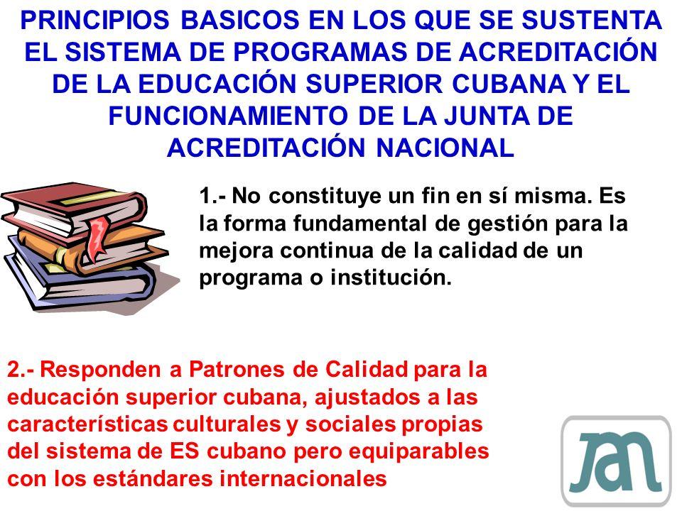 PRINCIPIOS BASICOS EN LOS QUE SE SUSTENTA EL SISTEMA DE PROGRAMAS DE ACREDITACIÓN DE LA EDUCACIÓN SUPERIOR CUBANA Y EL FUNCIONAMIENTO DE LA JUNTA DE A