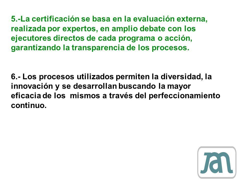 5.-La certificación se basa en la evaluación externa, realizada por expertos, en amplio debate con los ejecutores directos de cada programa o acción,