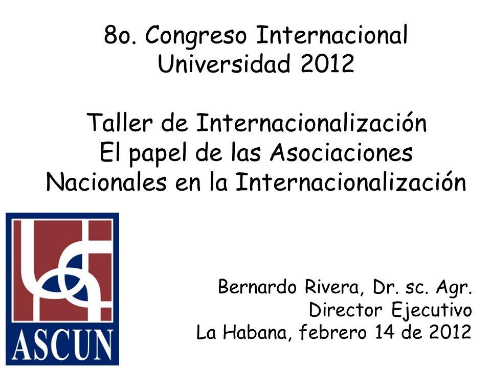 8o. Congreso Internacional Universidad 2012 Taller de Internacionalización El papel de las Asociaciones Nacionales en la Internacionalización Bernardo