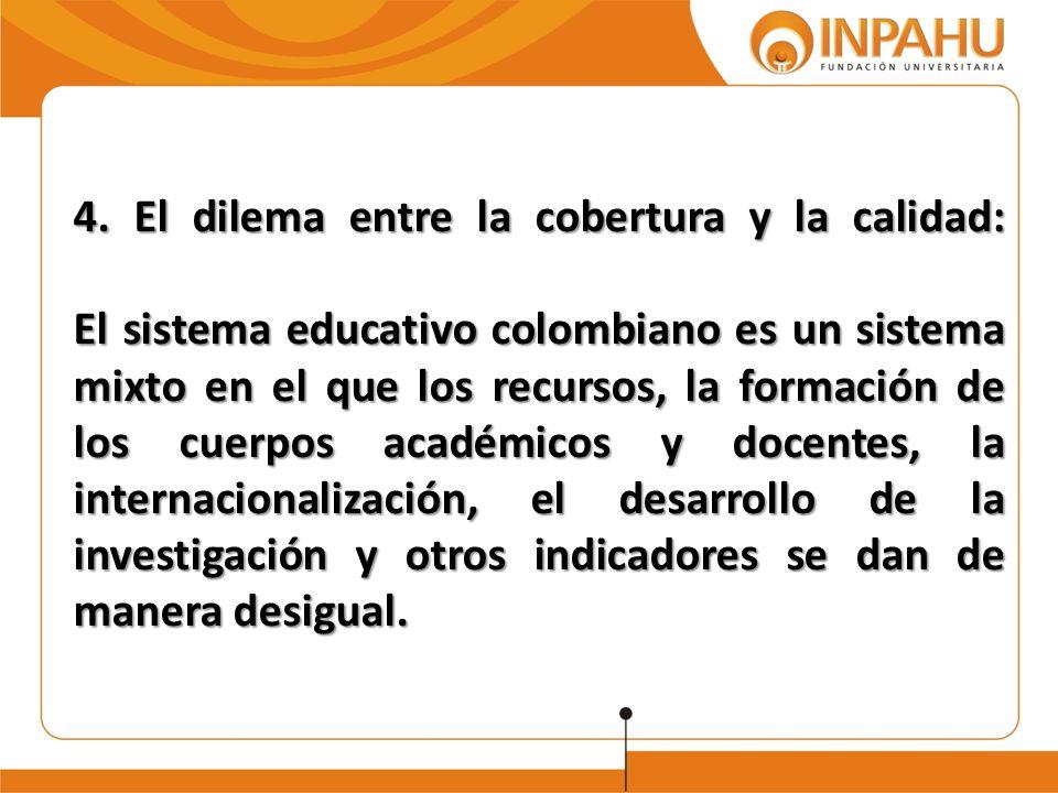 4. El dilema entre la cobertura y la calidad: El sistema educativo colombiano es un sistema mixto en el que los recursos, la formación de los cuerpos