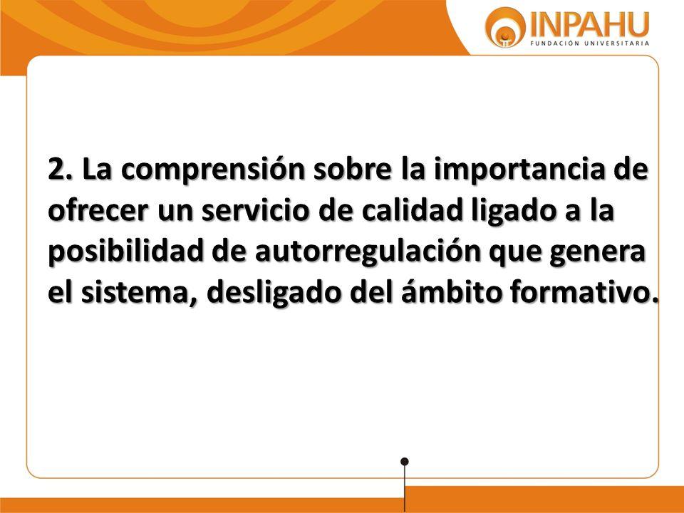 2. La comprensión sobre la importancia de ofrecer un servicio de calidad ligado a la posibilidad de autorregulación que genera el sistema, desligado d