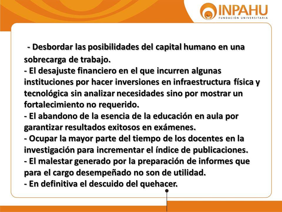 - Desbordar las posibilidades del capital humano en una sobrecarga de trabajo. - El desajuste financiero en el que incurren algunas instituciones por
