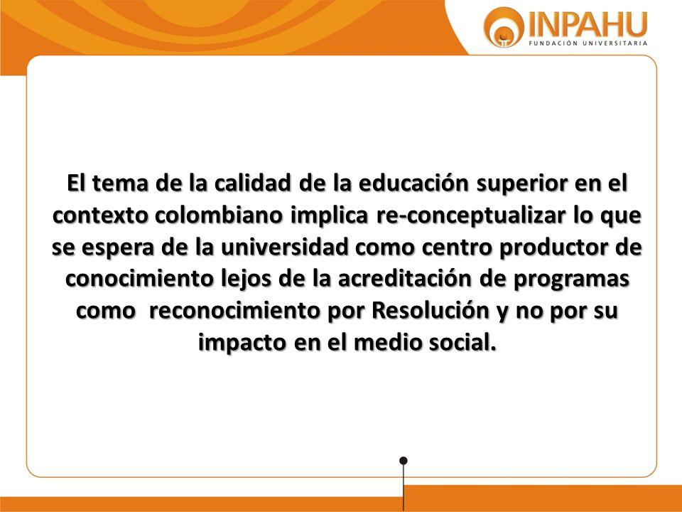 El tema de la calidad de la educación superior en el contexto colombiano implica re-conceptualizar lo que se espera de la universidad como centro prod