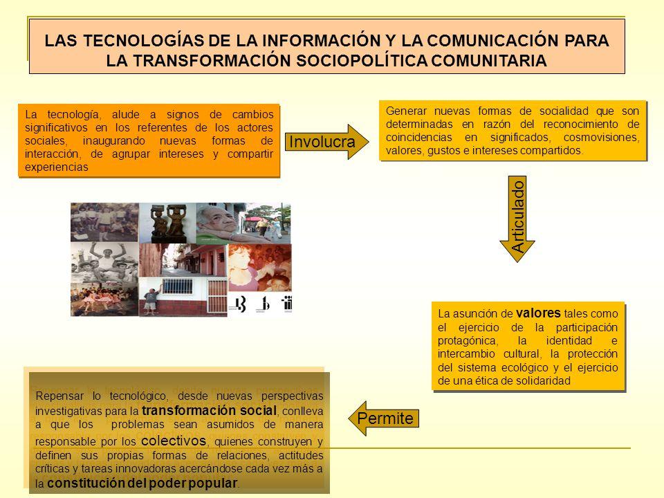 LAS TECNOLOGÍAS DE LA INFORMACIÓN Y LA COMUNICACIÓN PARA LA TRANSFORMACIÓN SOCIOPOLÍTICA COMUNITARIA La tecnología, alude a signos de cambios signific