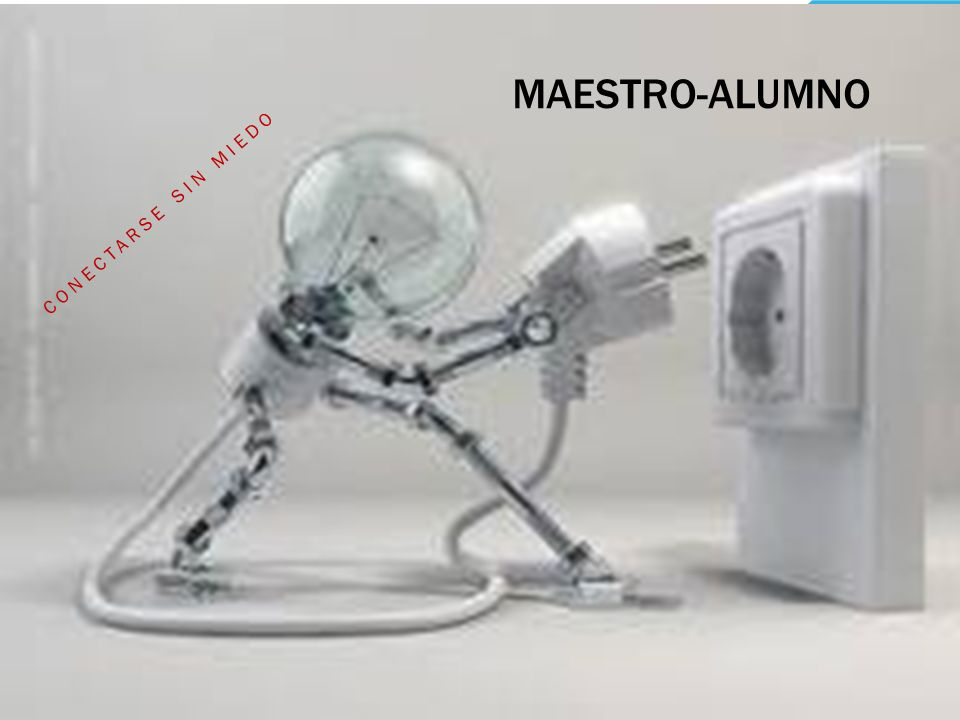 CONECTARSE SIN MIEDO MAESTRO-ALUMNO