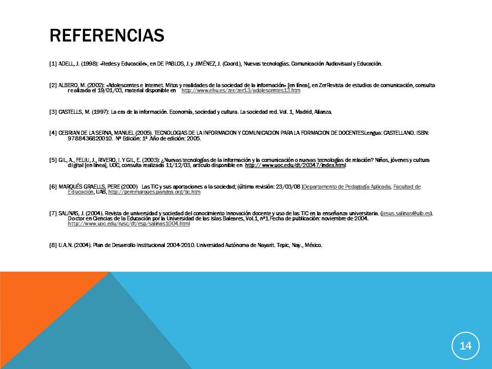 REFERENCIAS [1] ADELL, J. (1998): «Redes y Educación», en DE PABLOS, J. y JIMÉNEZ, J. (Coord.), Nuevas tecnologías. Comunicación Audiovisual y Educaci