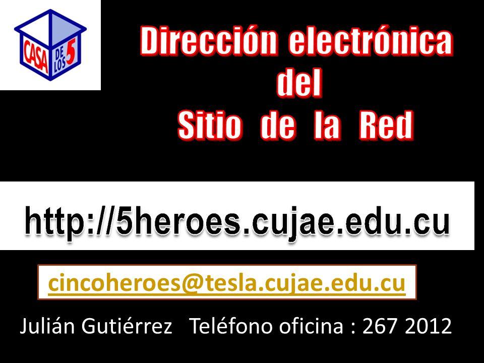 Julián Gutiérrez Teléfono oficina : 267 2012 cincoheroes@tesla.cujae.edu.cu