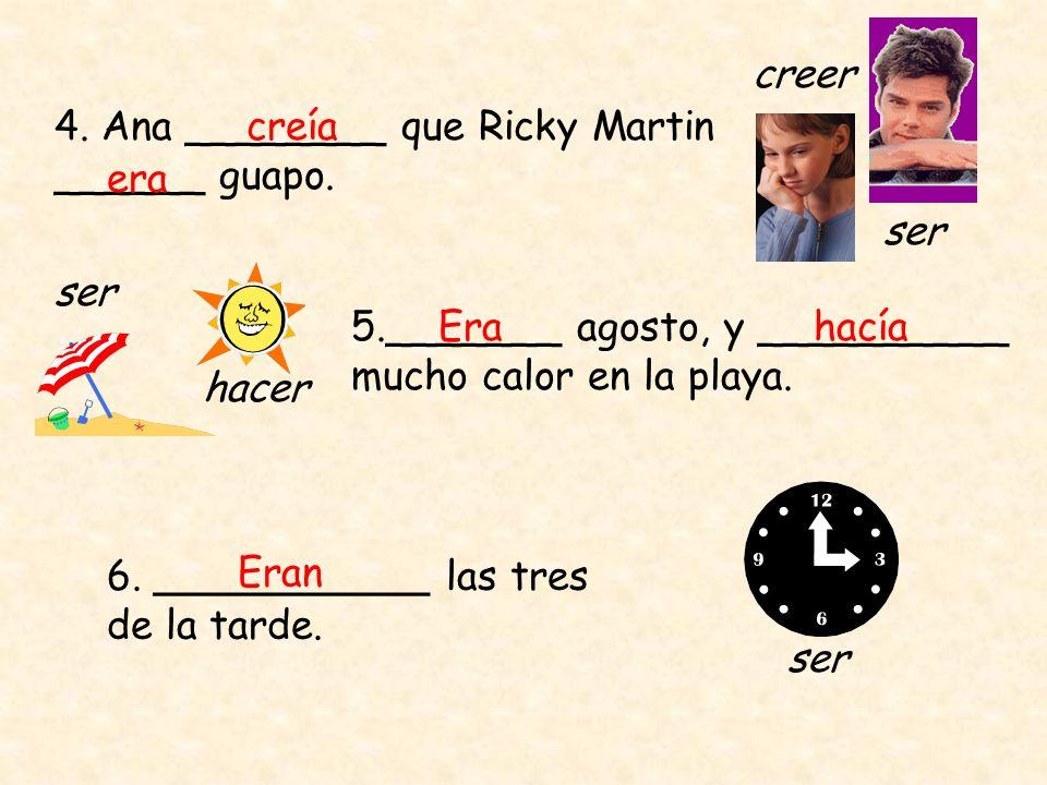 4. Ana ________ que Ricky Martin ______ guapo.