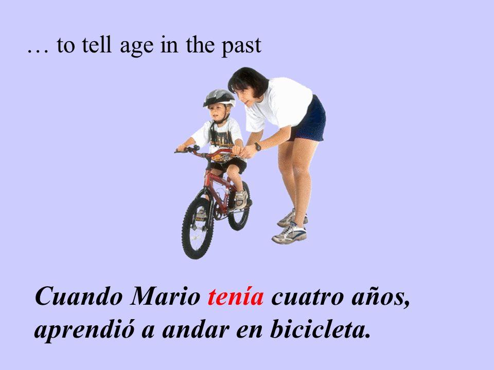 … to tell age in the past Cuando Mario tenía cuatro años, aprendió a andar en bicicleta.