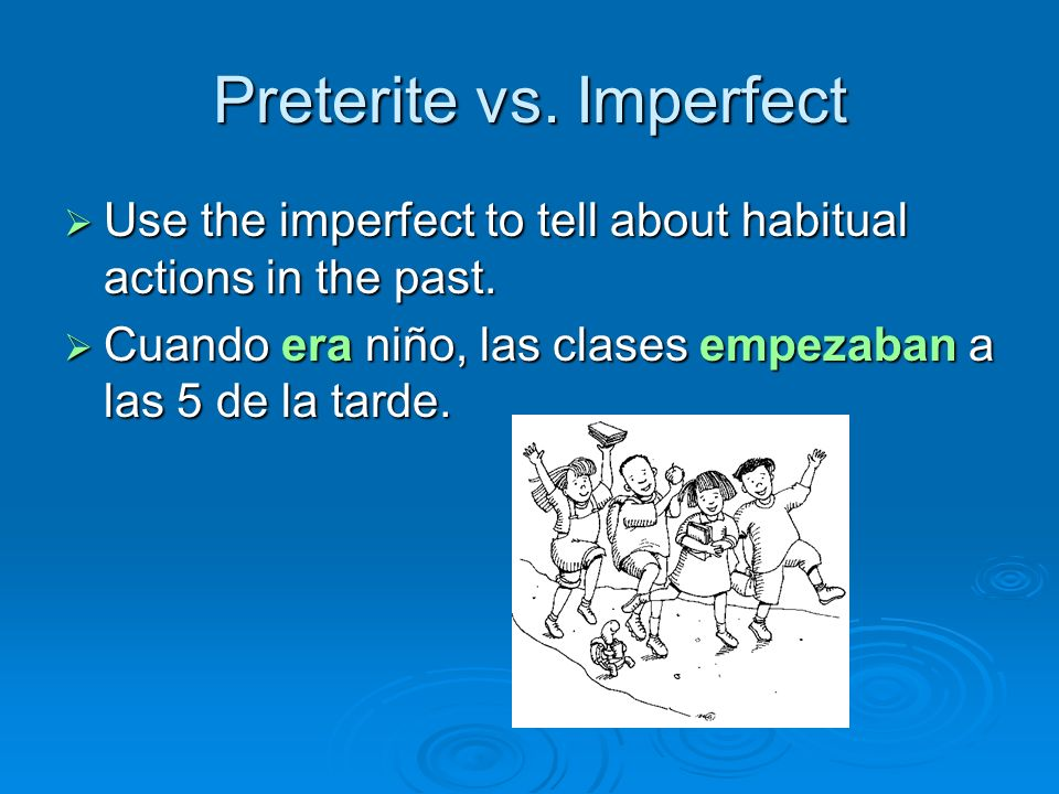 Preterite vs. Imperfect Use the imperfect to tell about habitual actions in the past. Use the imperfect to tell about habitual actions in the past. Cu