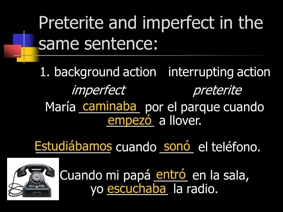 Preterite and imperfect in the same sentence: 1.