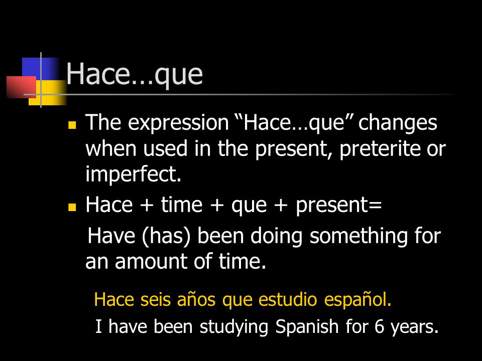 Hace…que The expression Hace…que changes when used in the present, preterite or imperfect.