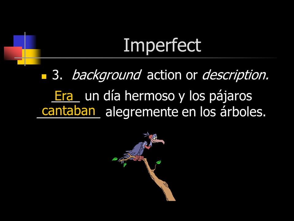 Imperfect 3. background action or description.