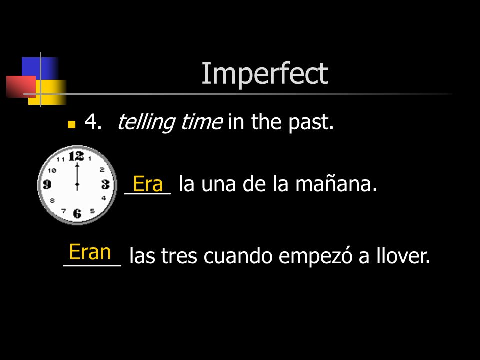 Imperfect 4. telling time in the past. ____ la una de la mañana.
