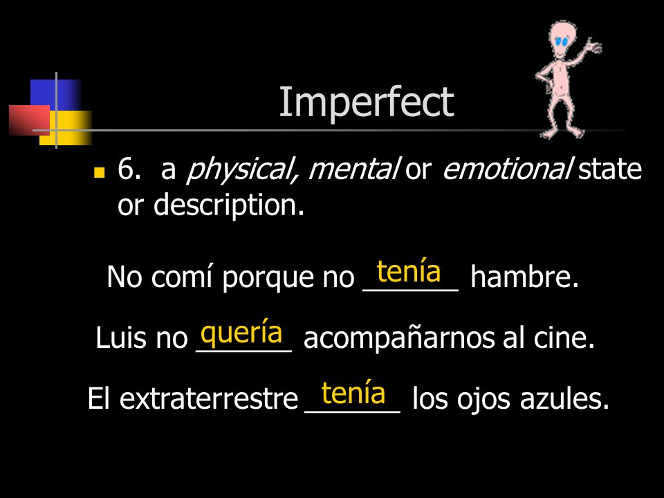 Imperfect 6. a physical, mental or emotional state or description.
