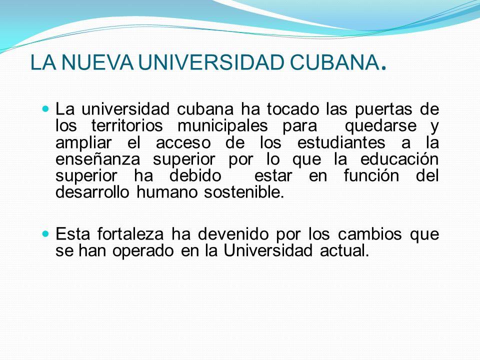 LA NUEVA UNIVERSIDAD CUBANA. La universidad cubana ha tocado las puertas de los territorios municipales para quedarse y ampliar el acceso de los estud
