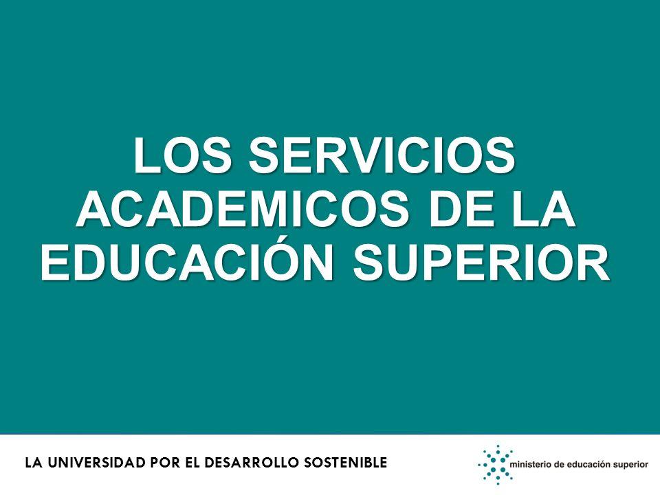 LOS SERVICIOS ACADEMICOS DE LA EDUCACIÓN SUPERIOR LA UNIVERSIDAD POR EL DESARROLLO SOSTENIBLE