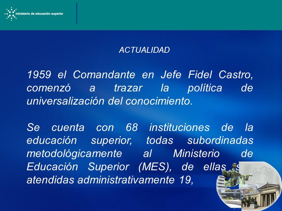 ACTUALIDAD 1959 el Comandante en Jefe Fidel Castro, comenzó a trazar la política de universalización del conocimiento.