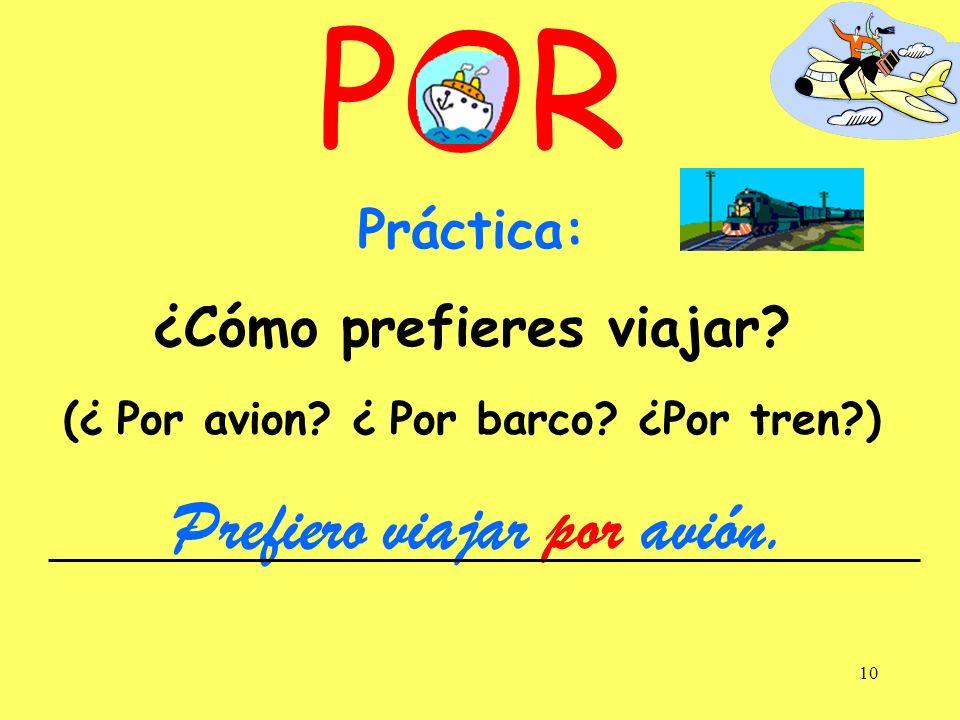 9 POR Manner or means: by Prefiero viajar por tren. Pati pasa horas y horas hablando por tel é fono.
