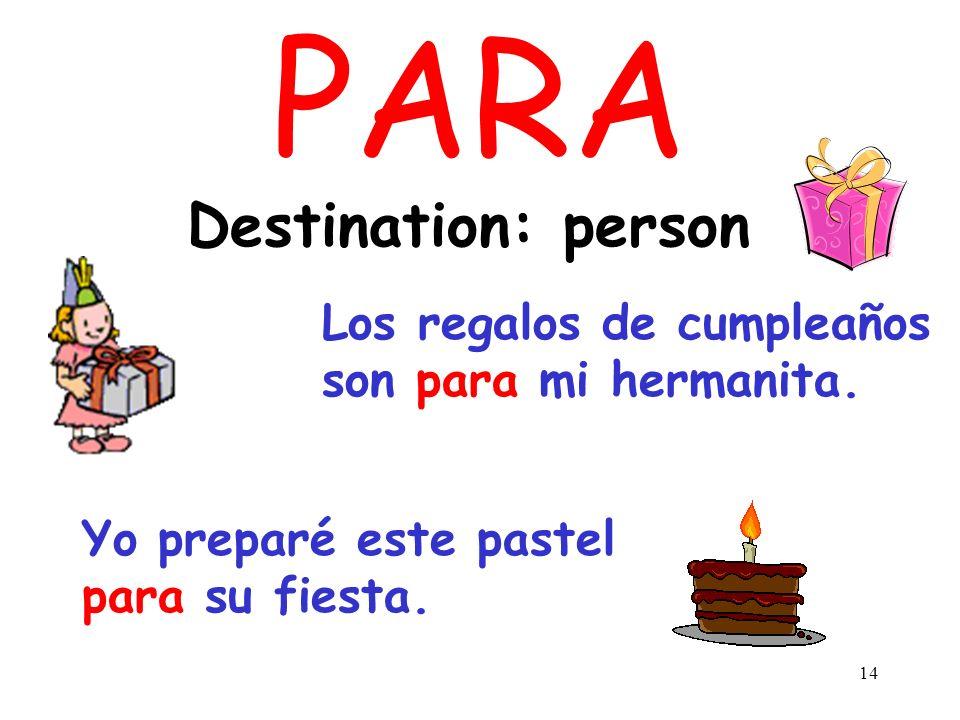 13 PARA Destination: place Salen para Madrid el jueves. El autobus salió para la escuela a las ocho.