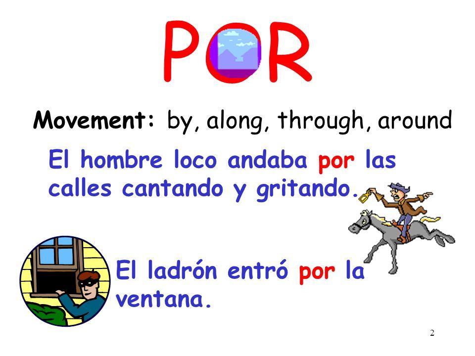 2 POR Movement: by, along, through, around El hombre loco andaba por las calles cantando y gritando.