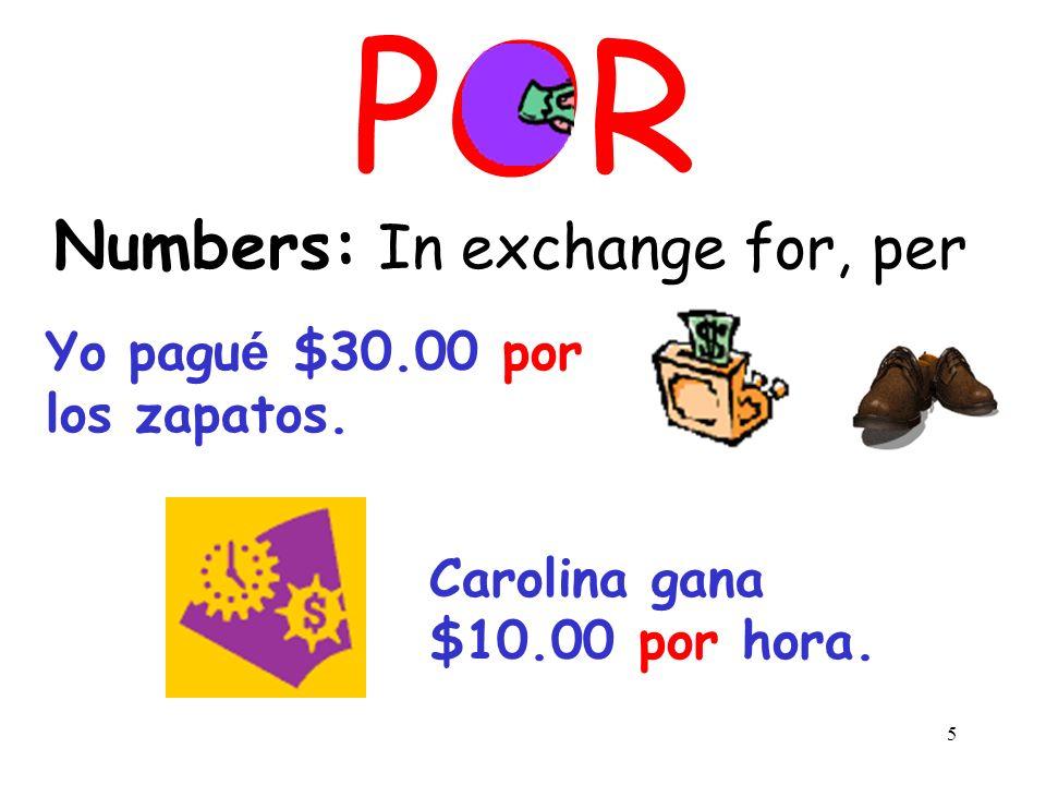 5 POR Numbers: In exchange for, per Yo pagu é $30.00 por los zapatos.