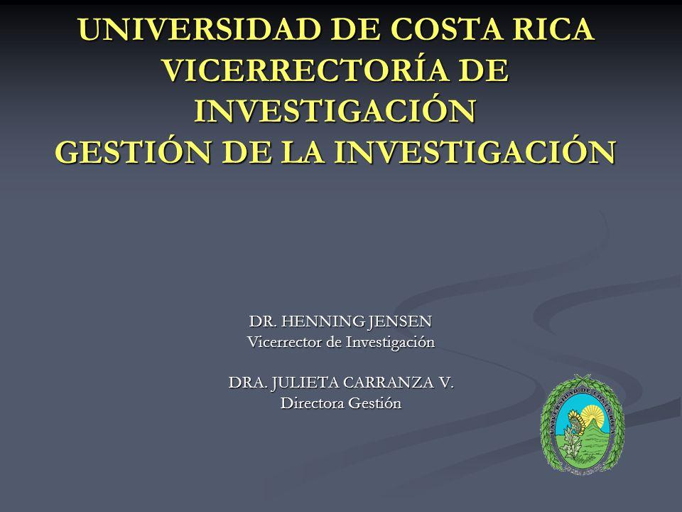 UNIVERSIDAD DE COSTA RICA VICERRECTORÍA DE INVESTIGACIÓN GESTIÓN DE LA INVESTIGACIÓN DR.