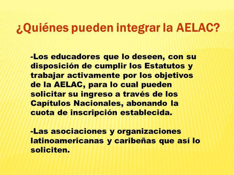 ¿Quiénes pueden integrar la AELAC? -Los educadores que lo deseen, con su disposición de cumplir los Estatutos y trabajar activamente por los objetivos