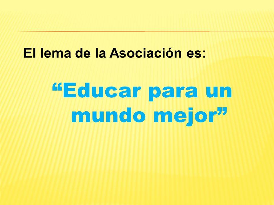 El lema de la Asociación es: Educar para un mundo mejor