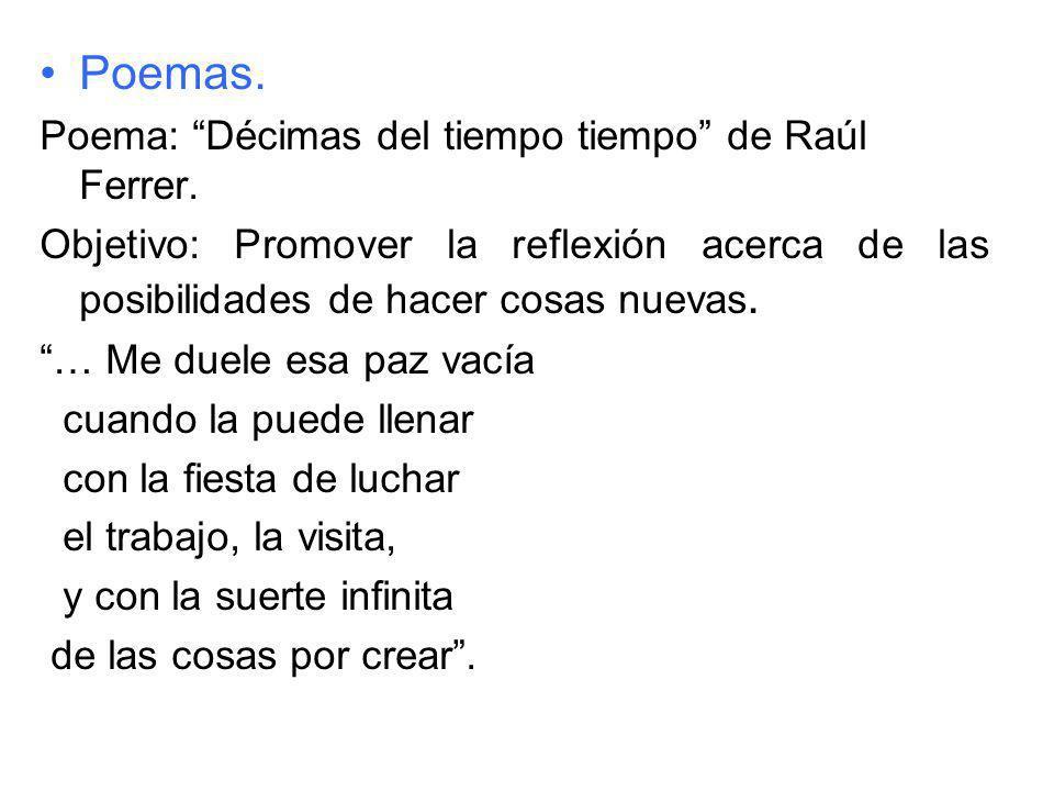 Poemas. Poema: Décimas del tiempo tiempo de Raúl Ferrer. Objetivo: Promover la reflexión acerca de las posibilidades de hacer cosas nuevas. … Me duele