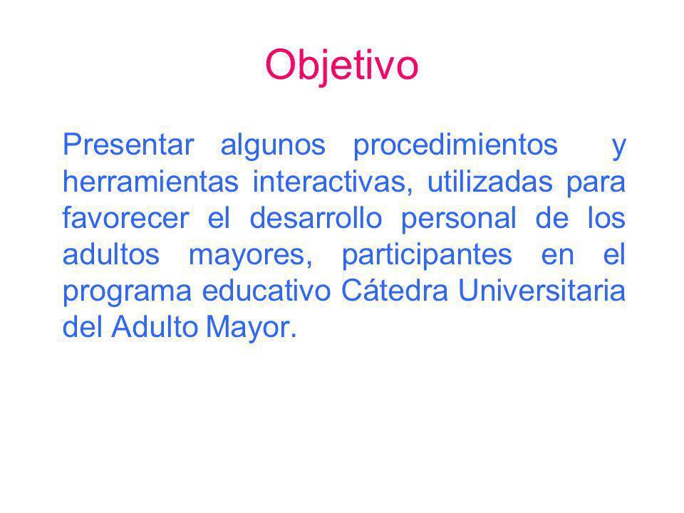 Objetivo Presentar algunos procedimientos y herramientas interactivas, utilizadas para favorecer el desarrollo personal de los adultos mayores, partic