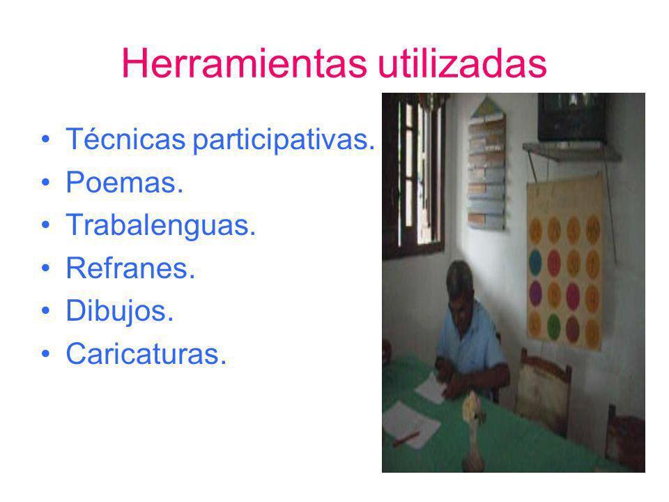 Herramientas utilizadas Técnicas participativas. Poemas. Trabalenguas. Refranes. Dibujos. Caricaturas.