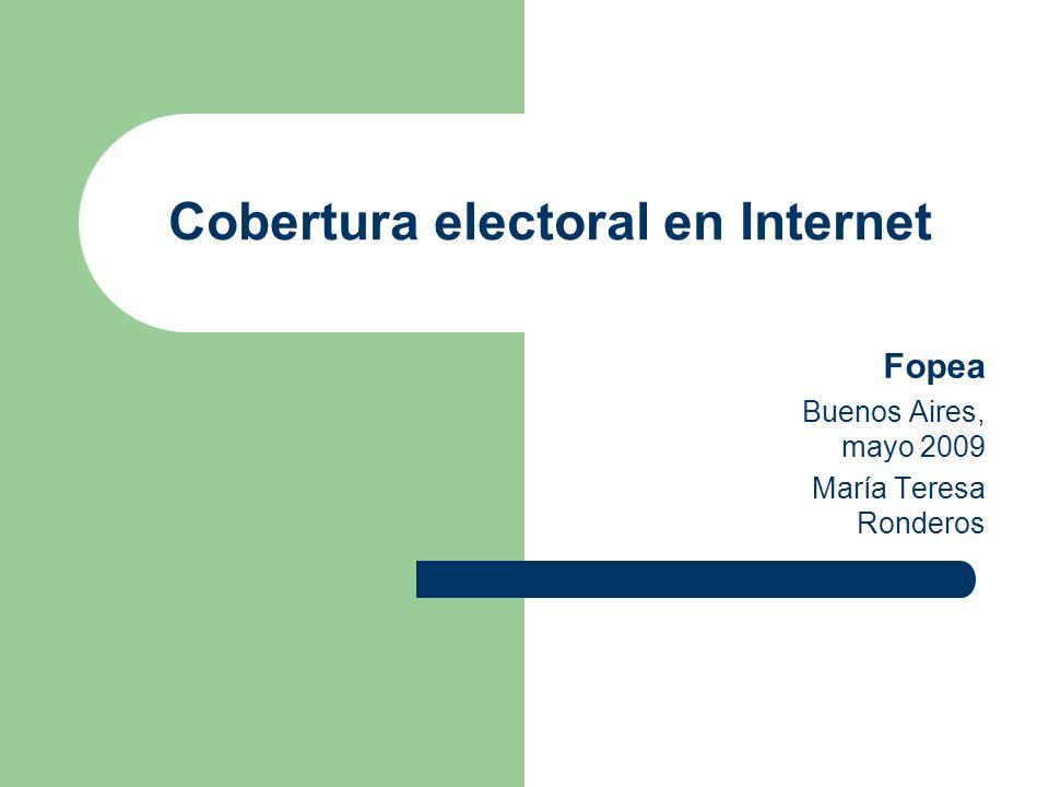 Cobertura electoral en Internet Fopea Buenos Aires, mayo 2009 María Teresa Ronderos