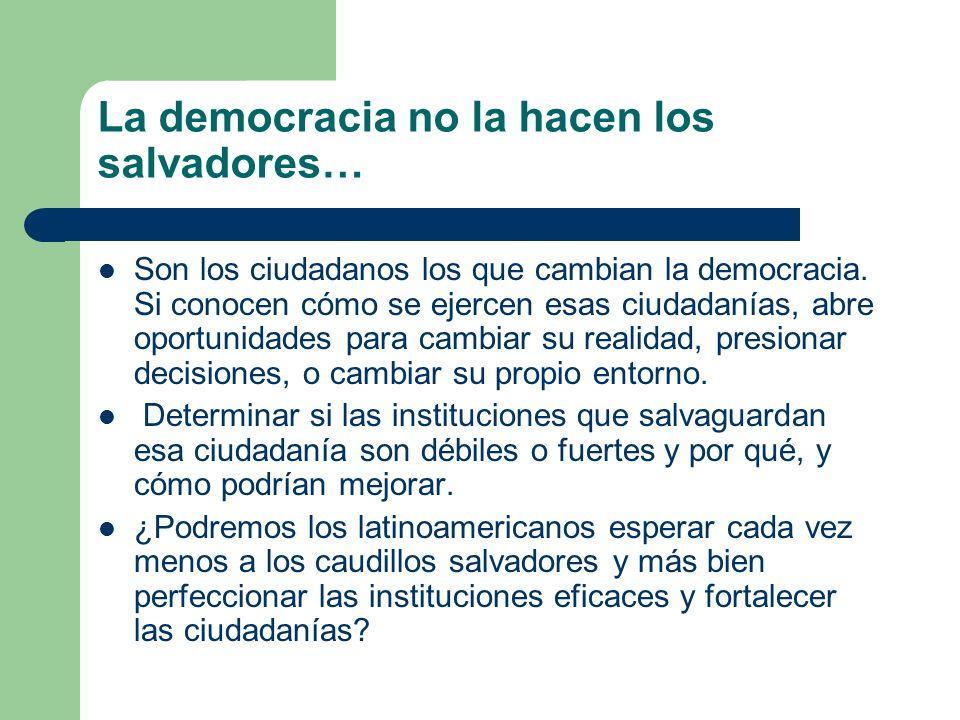 La democracia no la hacen los salvadores… Son los ciudadanos los que cambian la democracia. Si conocen cómo se ejercen esas ciudadanías, abre oportuni