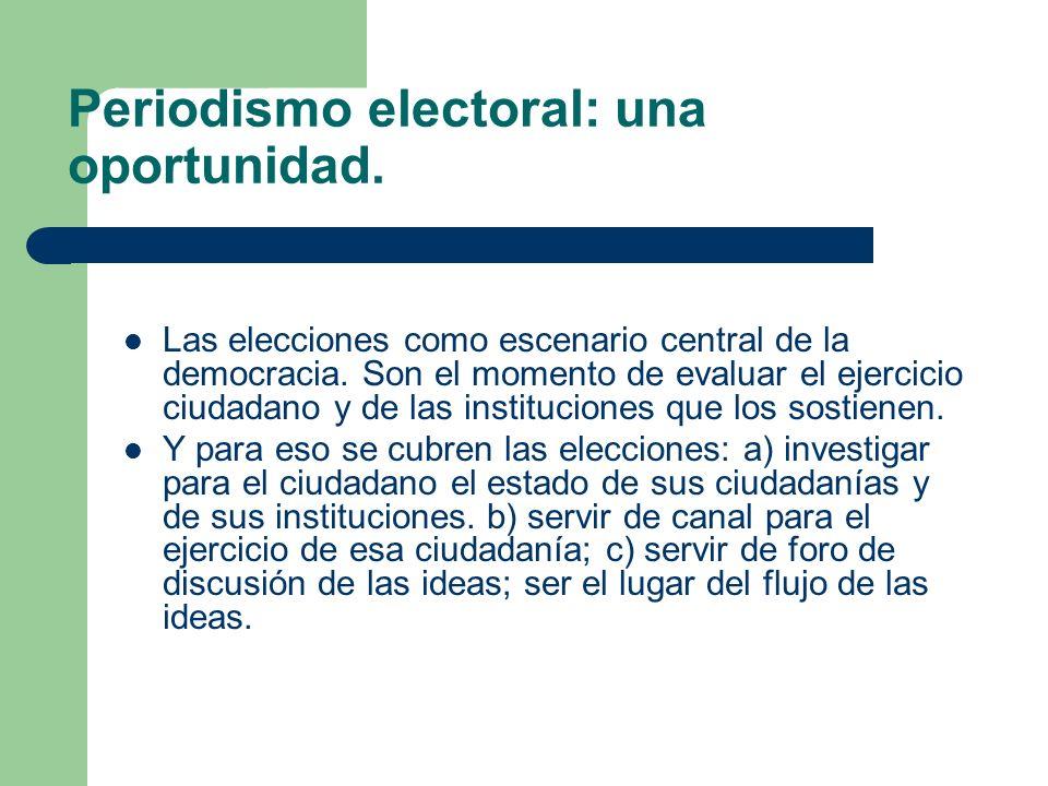 Periodismo electoral: una oportunidad. Las elecciones como escenario central de la democracia. Son el momento de evaluar el ejercicio ciudadano y de l