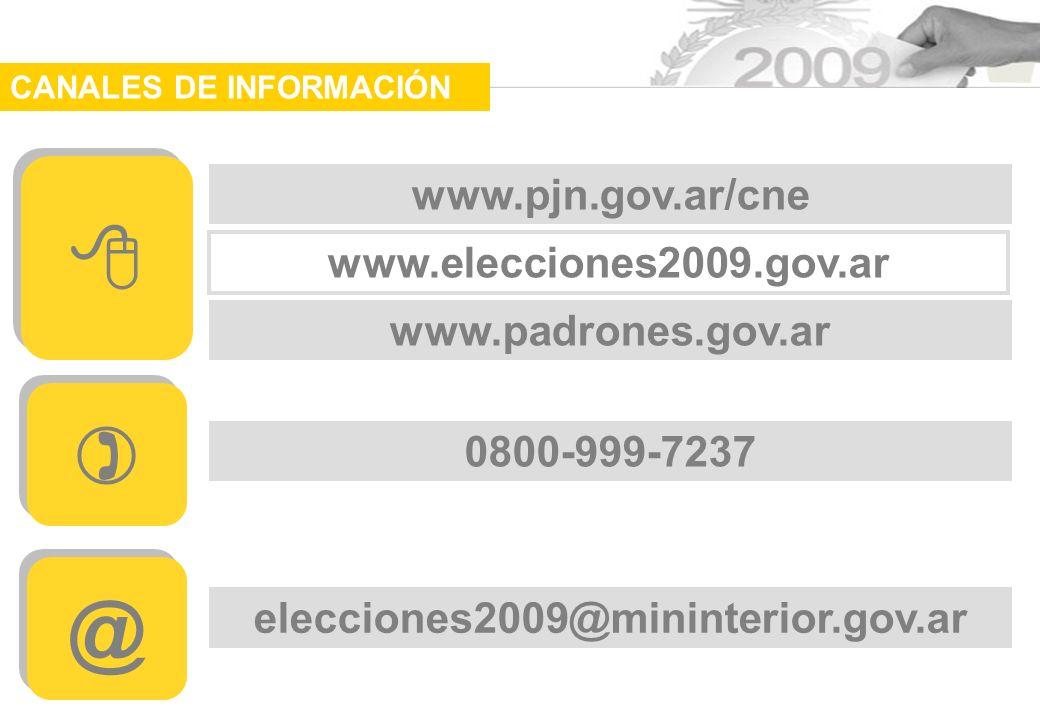 elecciones2009@mininterior.gov.ar 0800-999-7237 www.padrones.gov.ar www.elecciones2009.gov.ar www.pjn.gov.ar/cne @ @ CANALES DE INFORMACIÓN