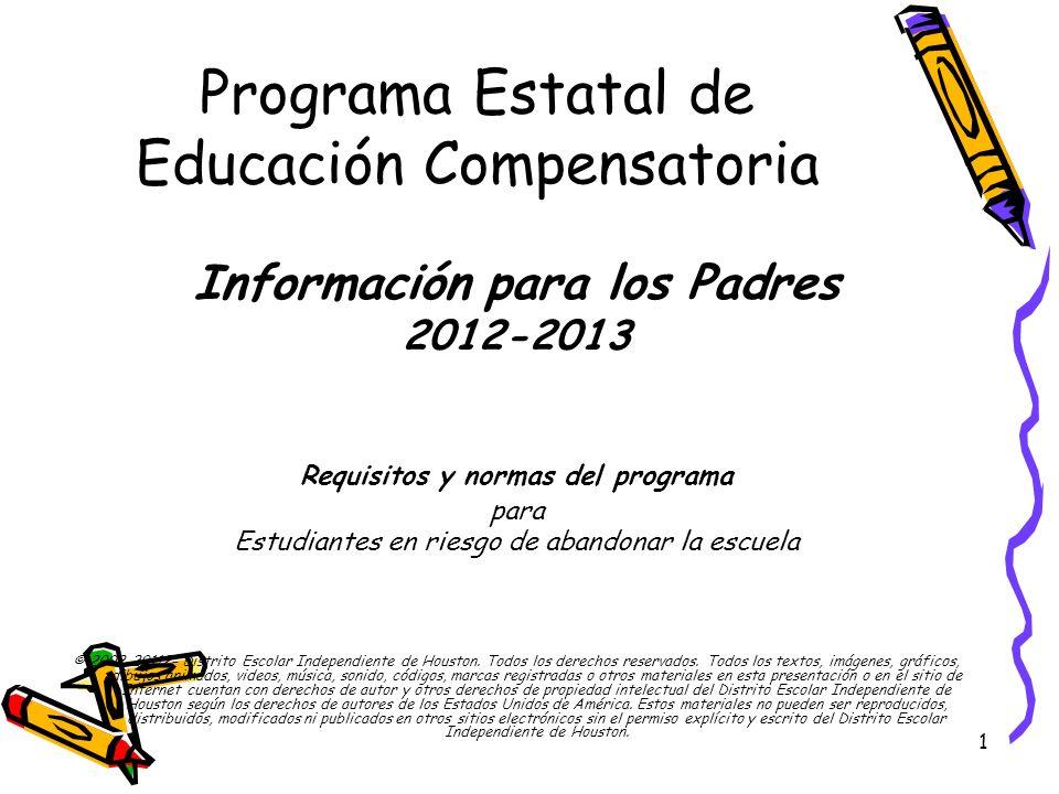 1 Programa Estatal de Educación Compensatoria Información para los Padres 2012-2013 Requisitos y normas del programa para Estudiantes en riesgo de aba