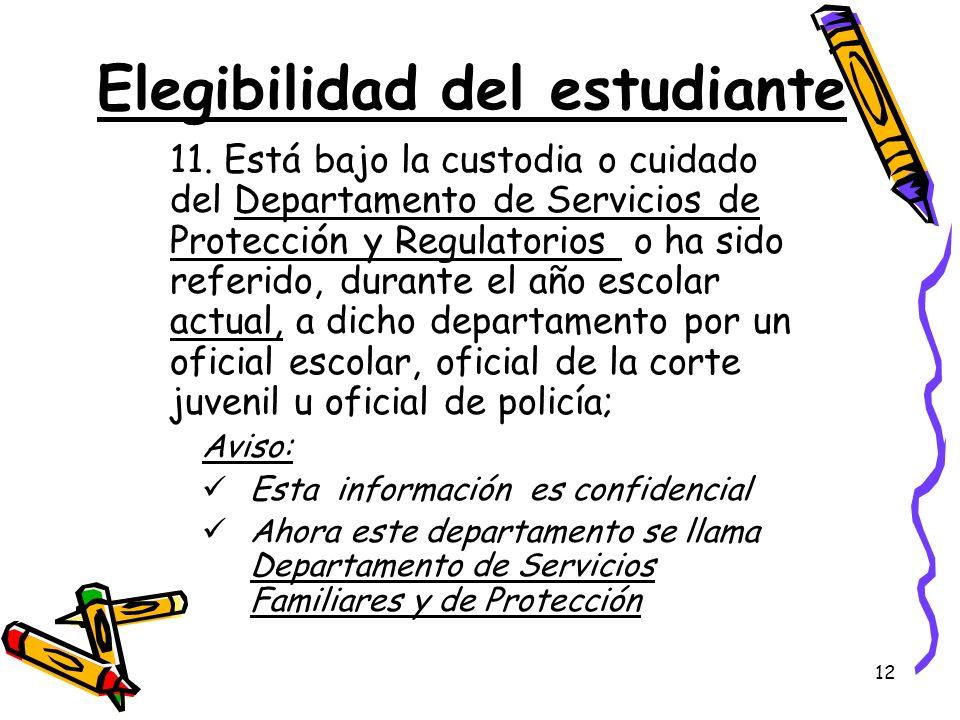 12 Elegibilidad del estudiante 11. Está bajo la custodia o cuidado del Departamento de Servicios de Protección y Regulatorios o ha sido referido, dura