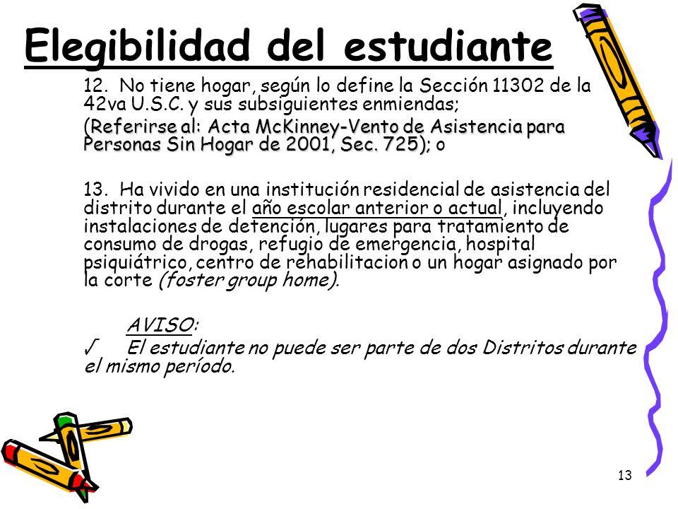 13 Elegibilidad del estudiante 12. No tiene hogar, según lo define la Sección 11302 de la 42va U.S.C. y sus subsiguientes enmiendas; Referirse al: Act