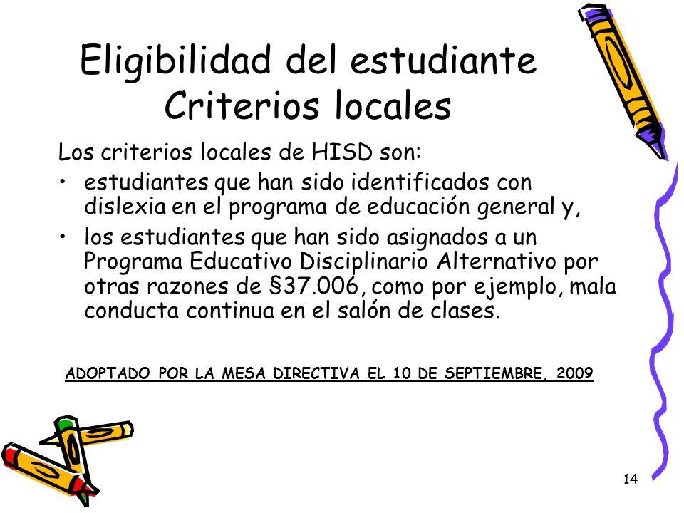 14 Eligibilidad del estudiante Criterios locales Los criterios locales de HISD son: estudiantes que han sido identificados con dislexia en el programa