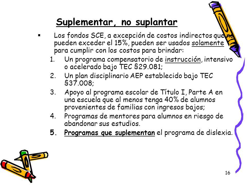 16 Suplementar, no suplantar Los fondos SCE, a excepción de costos indirectos que no pueden exceder el 15%, pueden ser usados solamente para cumplir c