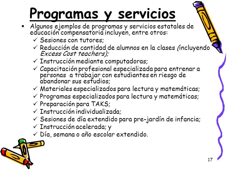 17 Programas y servicios Algunos ejemplos de programas y servicios estatales de educación compensatoria incluyen, entre otros: Sesiones con tutores; R