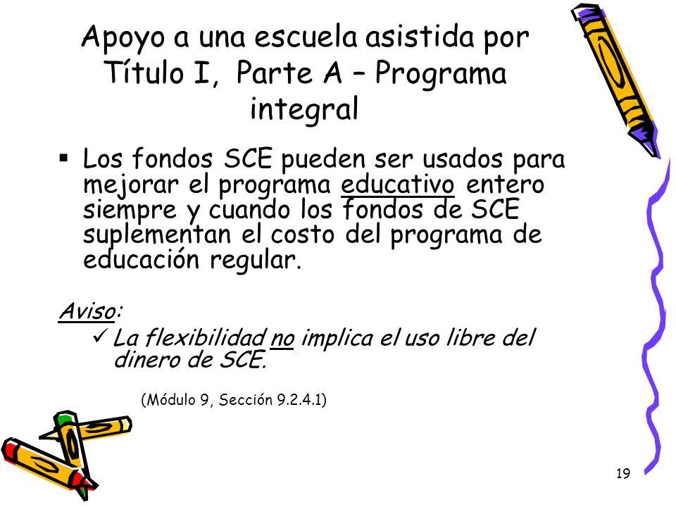 19 Apoyo a una escuela asistida por Título I, Parte A – Programa integral Los fondos SCE pueden ser usados para mejorar el programa educativo entero s
