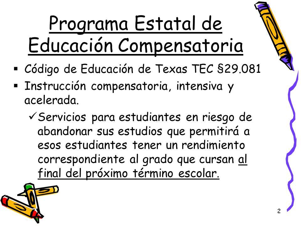 2 Programa Estatal de Educación Compensatoria Código de Educación de Texas TEC §29.081 Instrucción compensatoria, intensiva y acelerada. Servicios par