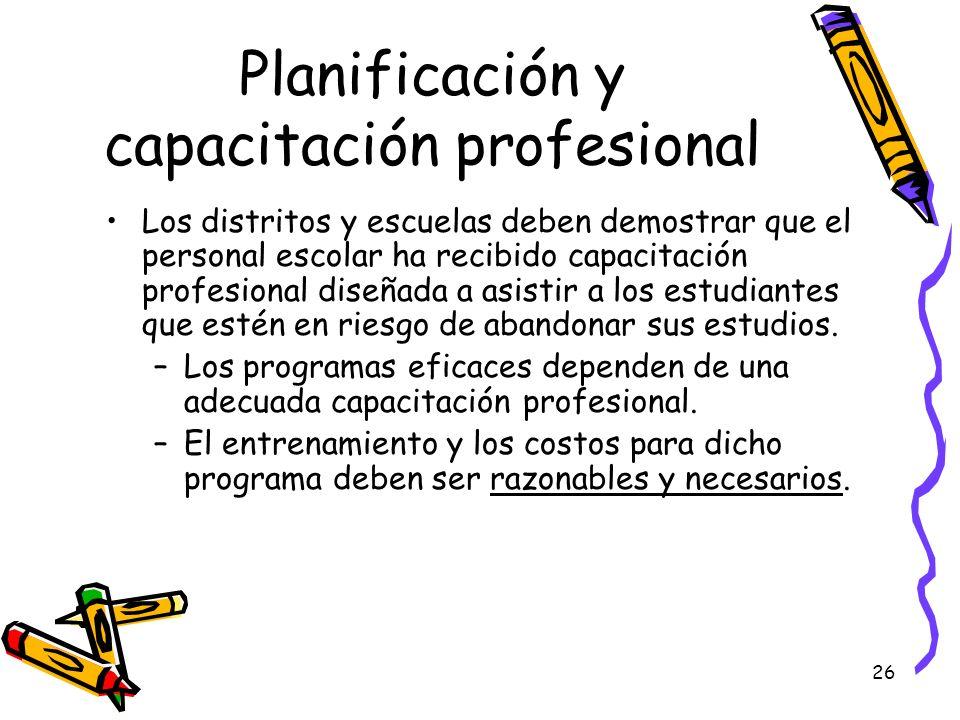 26 Planificación y capacitación profesional Los distritos y escuelas deben demostrar que el personal escolar ha recibido capacitación profesional dise